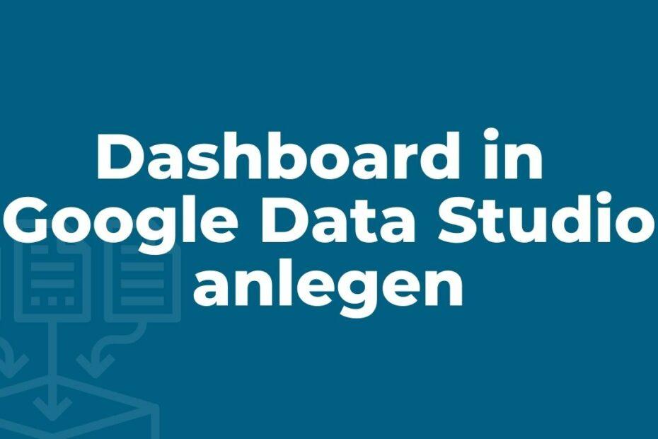 Dashboard in Google Data Studio anlegen