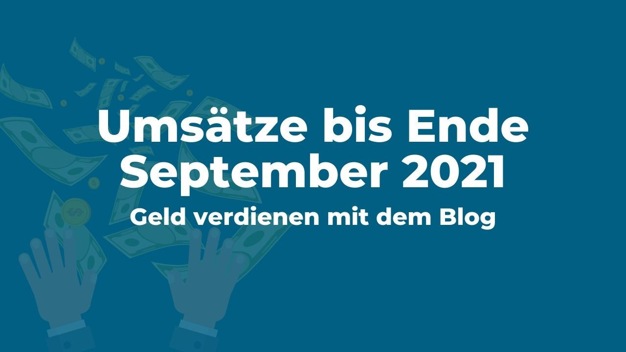 Geld verdienen mit dem Blog: Umsätze bis Ende September 2021
