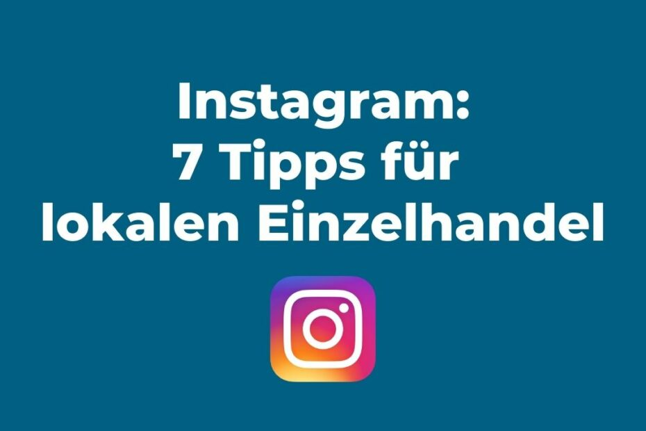 Instagram Marketing für den Einzelhandel: 7 einfache Tipps