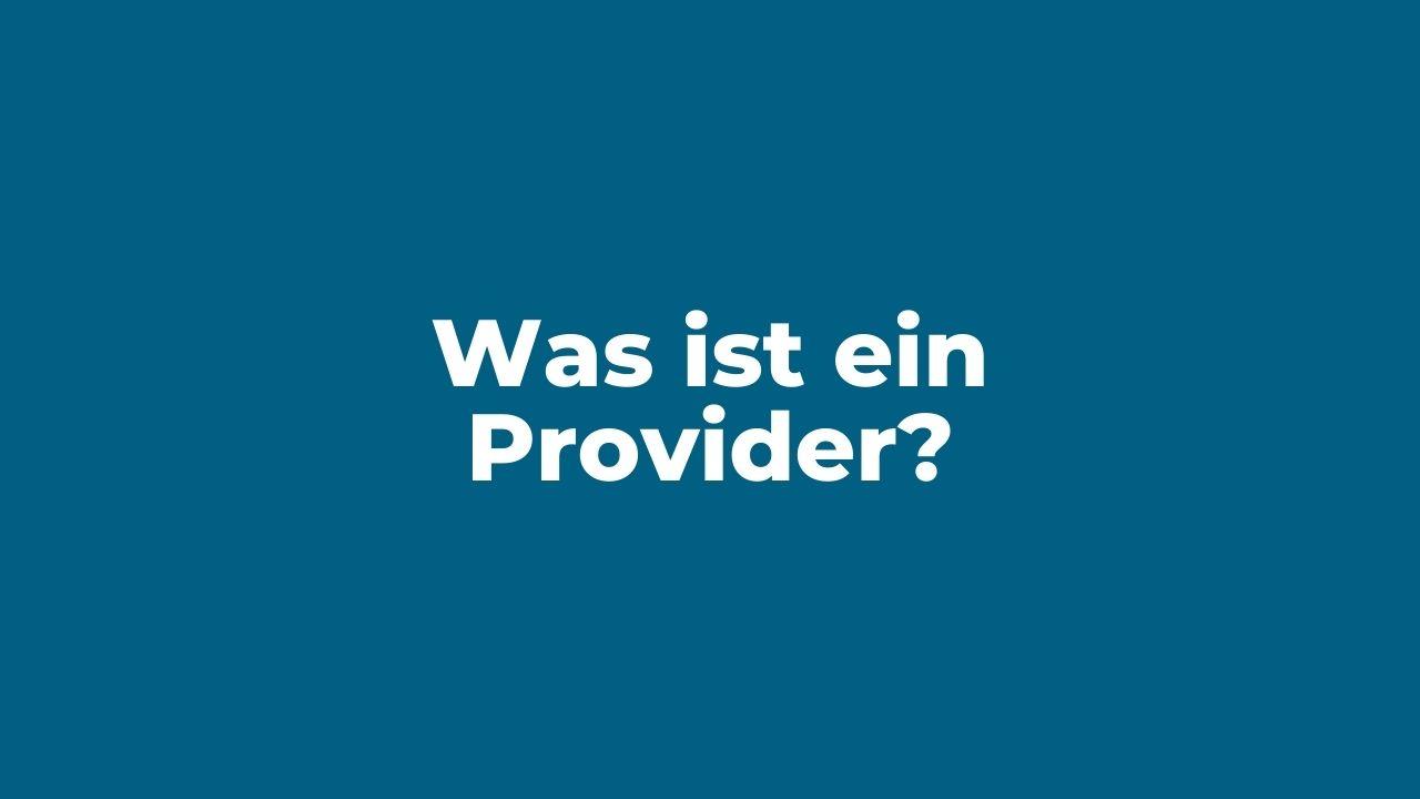 Was ist ein Provider?